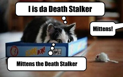 I is da Death Stalker Mittens! Mittens the Death Stalker