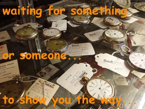 waiting for something or someone... to show you the way...