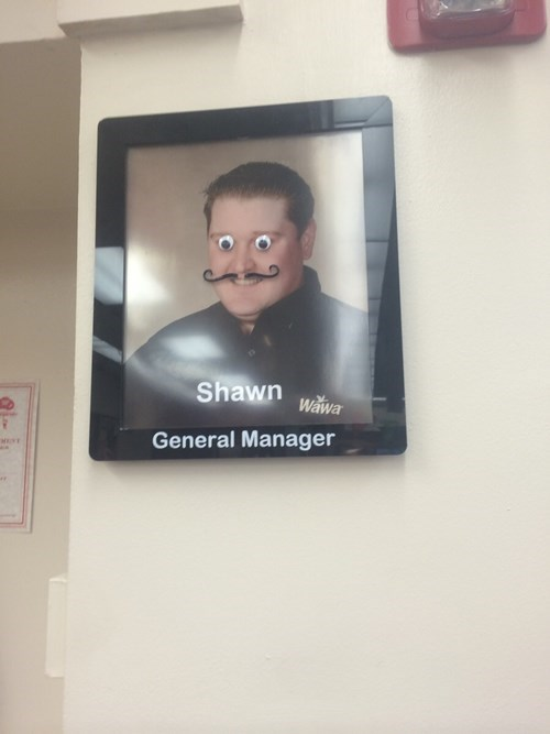 googly eyes,manager,monday thru friday,moustache,mustache,wawa