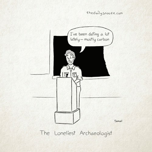forever alone,funny,archeology,puns,dating