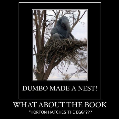 "This is even the exact cover to the book but you go with""Dumbo made a nest""?"