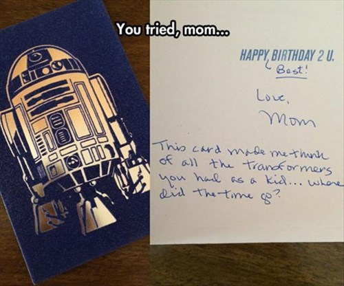 cards,birthday,star wars,mom,r2d2,parenting,transformers,you tried,g rated