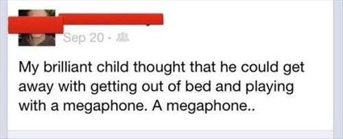 facebook,kids,megaphone,parenting,waking up,g rated