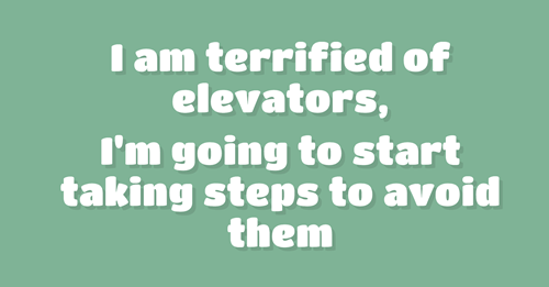 Text - I am terrified of elevators, I'm going to start taking steps to avoid them