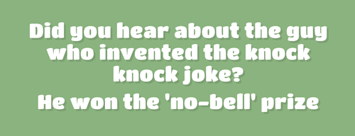 Text - Did gou hear about the gug who invented the knock knock joke? He won the 'no-bell' prize