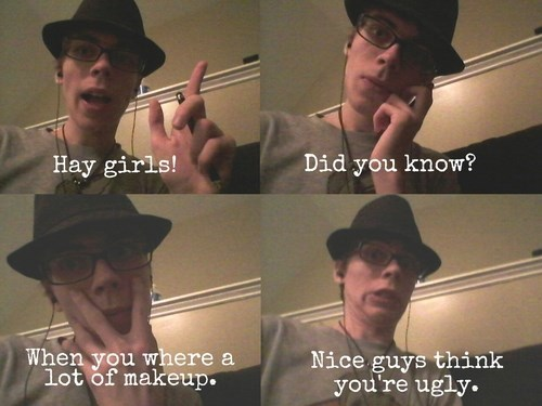 makeup did you know nice guys neckbeards girls fedoras dating - 8255839488