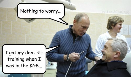 Nothing to worry... I got my dentist-training when I was in the KGB... ToolBee 20140720