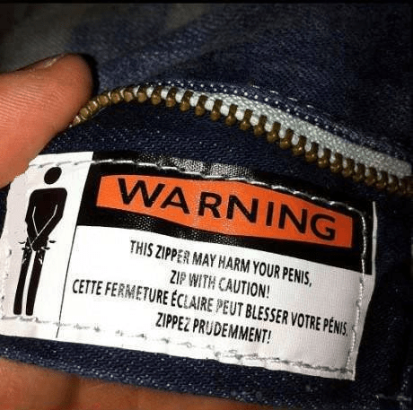 warning,poorly dressed,pants,zipper