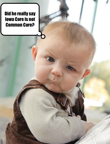 Did he really say Iowa Core is not Common Core?