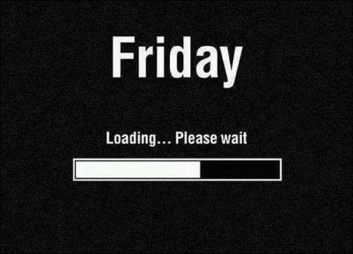 monday thru friday FRIDAY loading