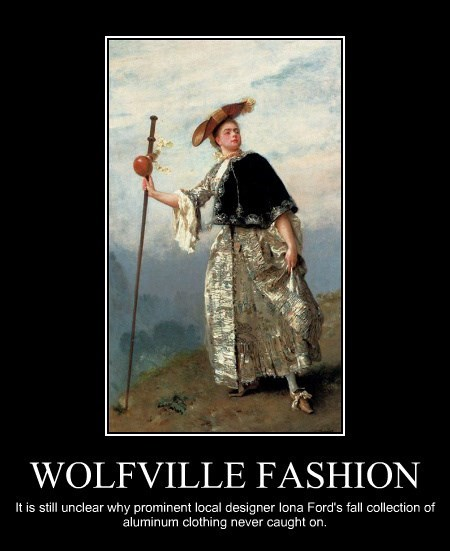 WOLFVILLE FASHION It is still unclear why prominent local designer Iona Ford's fall collection of aluminum clothing never caught on.