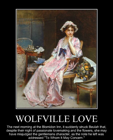 """WOLFVILLE LOVE The next morning at the Blomidon Inn, it suddenly struck Beulah that, despite their night of passionate lovemaking and the flowers, she may have misjudged the gentlemans character, as the note he left was addressed """"To Whom It May Concern."""""""