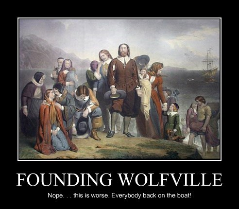 FOUNDING WOLFVILLE Nope. . . this is worse. Everybody back on the boat!