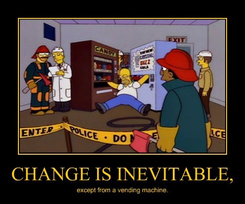 CHANGE IS INEVITABLE, except from a vending machine.