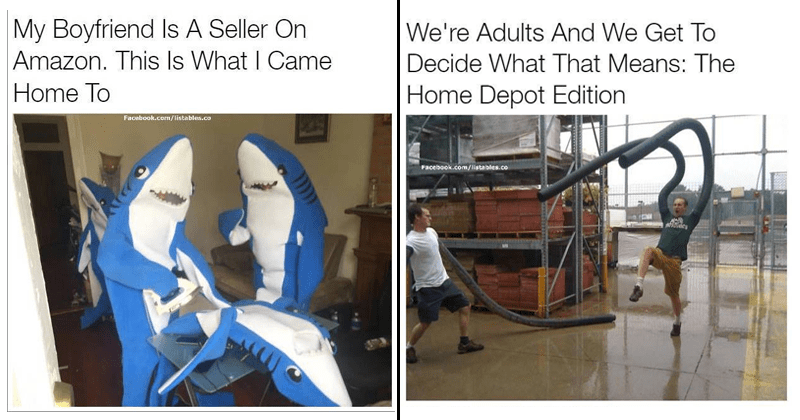 Funny pics of people who never grew up | two people in shark suits using a clothes iron on another shark suit: My Boyfriend Is A Seller On Amazon. This Is What I Came Home To. man with pipes over his hands: We're Adults And We Get To Decide What That Means: The Home Depot Edition