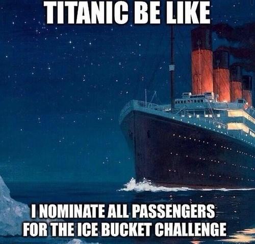 titanic,ice bucket challenge