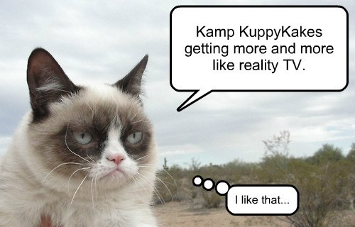 Kamp KuppyKakes getting more and more like reality TV. I like that...