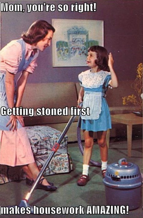 stoned good idea drugs housework mom