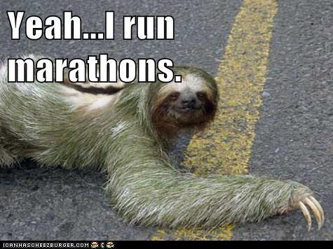 Yeah...I run marathons.