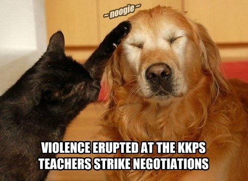 ~ noogie ~ VIOLENCE ERUPTED AT THE KKPS TEACHERS STRIKE NEGOTIATIONS