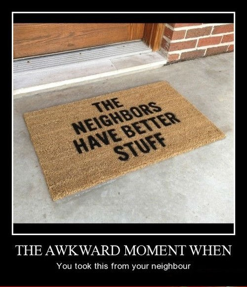 Awkward,funny,neighbors,thief,have stuff