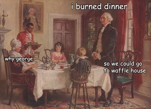 Room - i burned dinner why george So we could go to waffle house