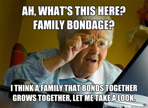 Grandma, no!