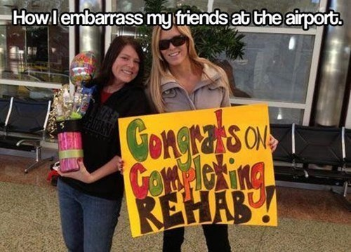 best friends,airports,rehab,vacation