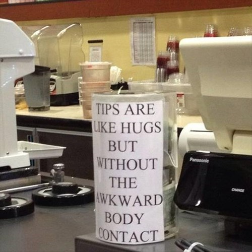 monday thru friday tips tip jar hug - 8312933888