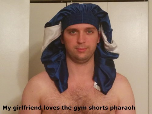 gym shorts,poorly dressed,Pharaoh