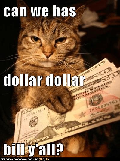 can-we-has-dollar-dollar-bill-yall