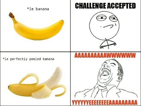 Challenge Accepted,banana,aww yea