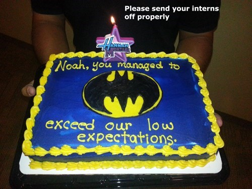cake,batman,hannah montana,expectations,monday thru friday,intern