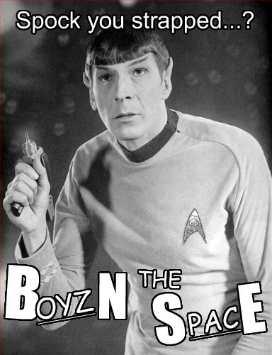 Spock you strapped...? B OYZ N THE S E PAC