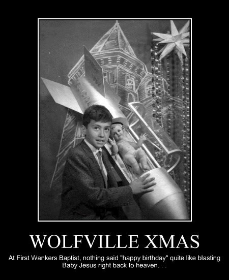 "WOLFVILLE XMAS At First Wankers Baptist, nothing said ""happy birthday"" quite like blasting Baby Jesus right back to heaven. . ."