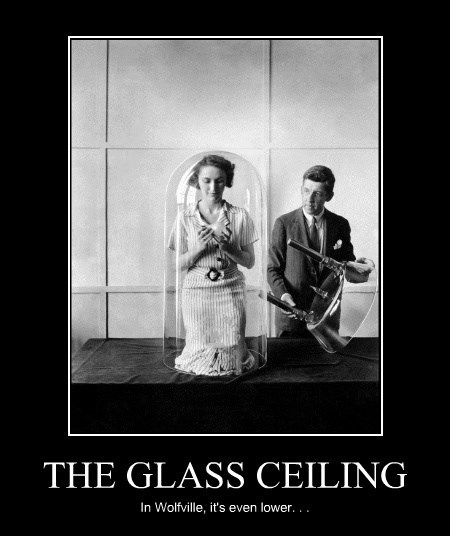 THE GLASS CEILING In Wolfville, it's even lower. . .