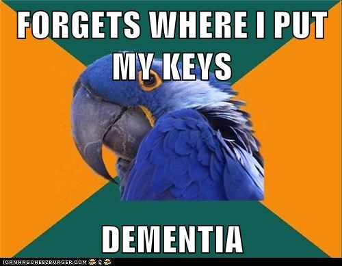FORGETS WHERE I PUT MY KEYS  DEMENTIA