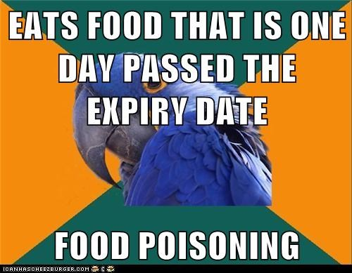 EATS FOOD THAT IS ONE DAY PASSED THE EXPIRY DATE  FOOD POISONING
