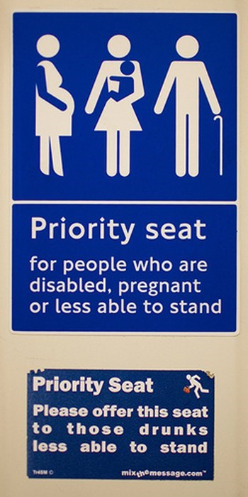 Text - $4M Priority seat for people who are disabled, pregnant or less able to stand Priority Seat Please offer this seat to those drunks less able to stand TSM mixenomessage.com