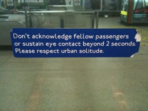 Text - Don't acknowledge fellow passengers or sustain eye contact beyond 2 seconds. Please respect urban solitude.