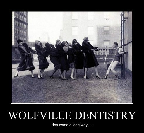 WOLFVILLE DENTISTRY Has come a long way. . .