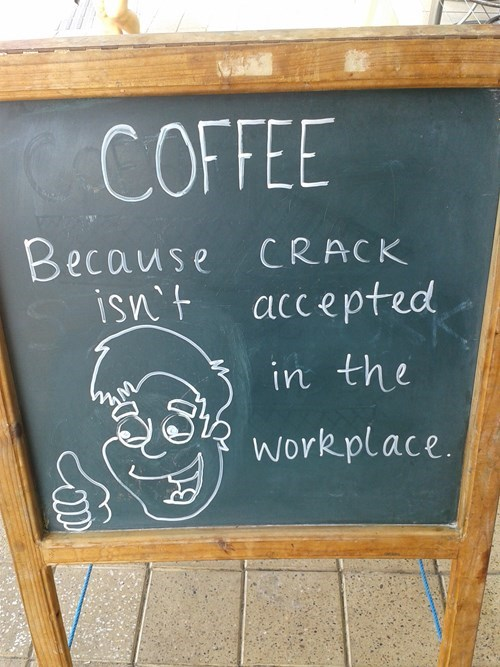 crack,sign,coffee,funny,after 12,g rated