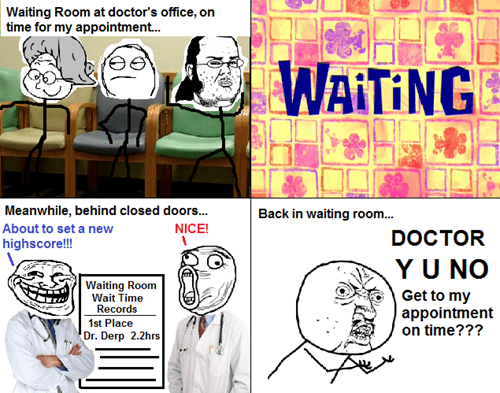 waiting room,Y U NO,doctors office,waiting