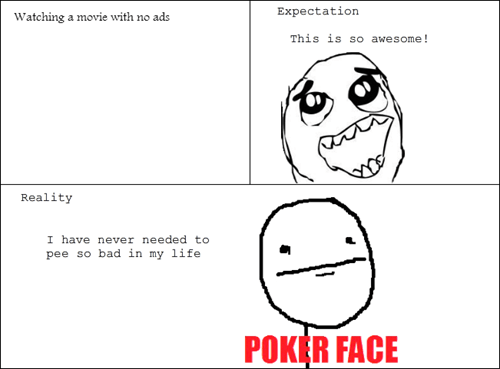expectations vs reality,pee,movies,poker face