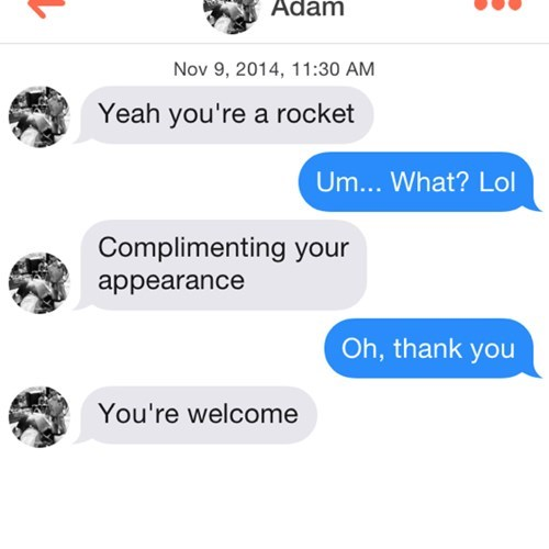 compliment,rocket,idiots,online dating,wtf