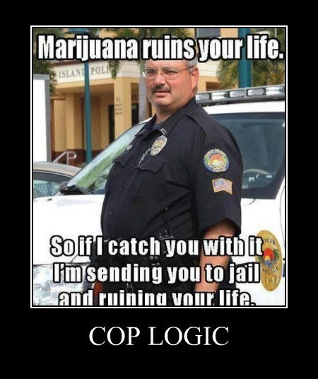 cops drugs marijuana logic funny - 8374553344