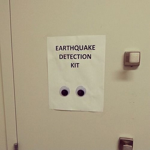 googly eyes,monday thru friday,safety first,earthquake