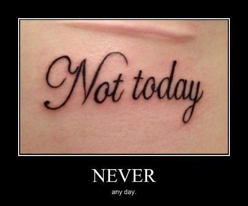 not today,tattoo,sexy times,funny
