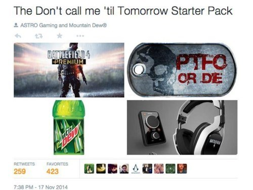Fictional character - The Don't call me 'til Tomorrow Starter Pack 2ASTRO Gaming and Mountain Dew BAITLEFIELD4 EPREMIUM PTFO OR DE RETWEETS FAVORITES 259 423 7:38 PM-17 Nov 2014