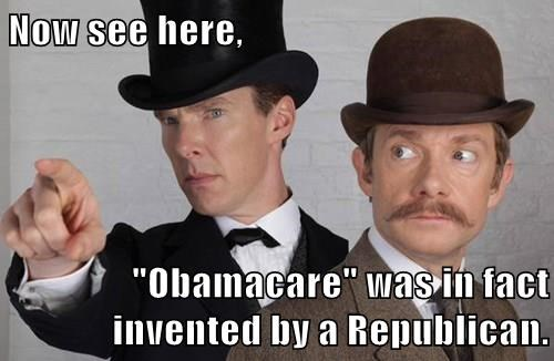 """Now see here,  """"Obamacare"""" was in fact invented by a Republican."""